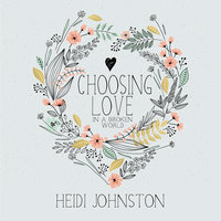 Choosing Love in a Broken World - Heidi Johnston