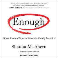 Enough: Notes From a Woman Who Has Finally Found It - Shauna M. Ahern