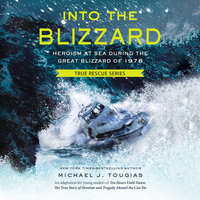 Into the Blizzard: Heroism at Sea During the Blizzard of 1978 - Michael J. Tougias