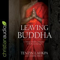Leaving Buddha: A Tibetan Monk's Encounter With the Living God - Eugene Bach, Tenzin Lakpa