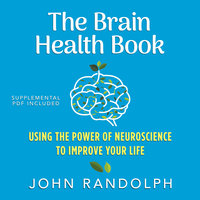 The Brain Health Book: Using the Power of Neuroscience to Improve Your Life - John Randolph