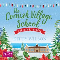 The Cornish Village School: Christmas Wishes - Kitty Wilson
