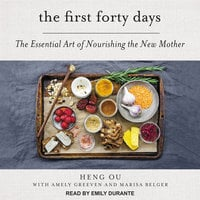 The First Forty Days: The Essential Art of Nourishing the New Mother - Amely Greeven, Heng Ou, Marisa Belger