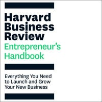 The Harvard Business Review Entrepreneur's Handbook: Everything You Need to Launch and Grow Your New Business - Harvard Business Review