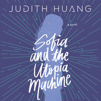 Sofia and the Utopia Machine - Judith Huang