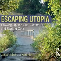 Escaping Utopia: Growing Up in a Cult, Getting Out, and Starting Over - Janja Lalich, Karla McLaren