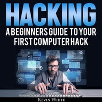 Hacking: A Beginners Guide To Your First Computer Hack; Learn To Crack A Wireless Network, Basic Security Penetration Made Easy and Step By Step Kali Linux - Kevin White