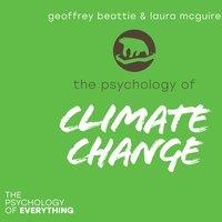 The Psychology of Climate Change - Geoffrey Beattie, Laura McGuire
