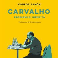 Carvalho. Problemi d'identità - Carlos Zanón