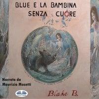 Blue e la bambina senza cuore - Blake B.