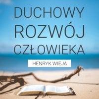 Duchowy rozwój człowieka - Henryk Wieja