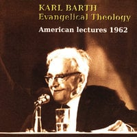 Evangelical Theology, American Lectures, 1962 - Karl Barth