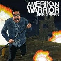 AmERIKan Warrior - Erik Griffin