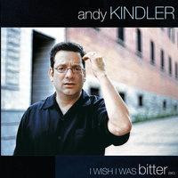 I Wish I Was Bitter - Andy Kindler