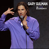 In This Economy? - Gary Gulman