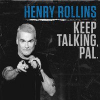 Keep Talking, Pal - Henry Rollins
