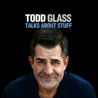 Talks About Stuff - Todd Glass