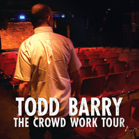 The Crowd Work Tour - Todd Barry