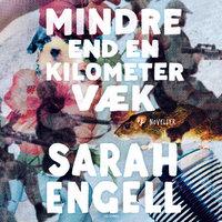 Mindre end en kilometer væk - Sarah Engell