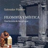 Filosofía y mística. Una lectura de los griegos - Salvador Pániker