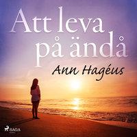Att leva på ändå - Ann Hagéus