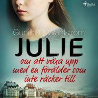 Julie: om att växa upp med en förälder som inte räcker till - Gunilla O. Wahlström