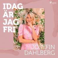 Idag är jag fri - Josefin Dahlberg