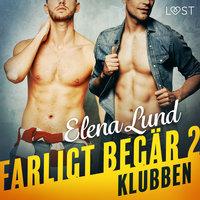 Farligt begär II: Klubben - erotisk novell - Elena Lund