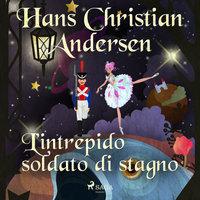 L'intrepido soldato di stagno - Hans Christian Andersen