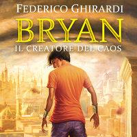 Bryan 5: Il creatore del caos - Federico Ghirardi