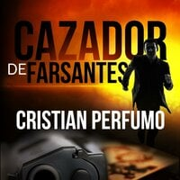 Cazador de Farsantes: Misterio y aventura en la Patagonia - Cristian Perfumo