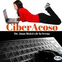 CiberAcoso - Juan Moisés de la Serna