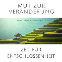 Mut zur Veränderung - Zeit für Entschlossenheit - Patrick Lynen, Stephan Müller