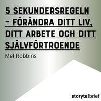 5 sekundersregeln: förändra ditt liv, ditt arbete och ditt självförtroende - Mel Robbins