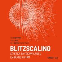 Blitzscaling. Ścieżka błyskawicznej ekspansji firm - Chris Yeh,Reid Hoffman,Bill Gates