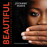 Beautiful: Unashamed and Unafraid - Jozanne Marie
