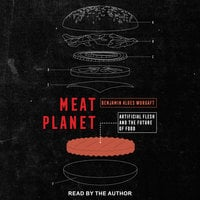 Meat Planet: Artificial Flesh and the Future of Food - Benjamin Aldes Wurgaft