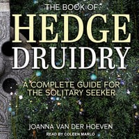 The Book of Hedge Druidry: A Complete Guide for the Solitary Seeker - Joanna van der Hoeven