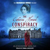 The Catherine Howard Conspiracy - Alexandra Walsh