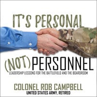 It's Personal, Not Personnel: Leadership Lessons for the Battlefield and the Boardroom - Rob Campbell