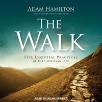 The Walk: Five Essential Practices of the Christian Life - Adam Hamilton