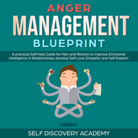 Anger Management Blueprint: A practical Self Help Guide for Men and Women to improve Emotional Intelligence in Relationships, develop Self Love, Empathy and Self Esteem - Self Discovery Academy