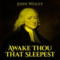 Awake Thou That Sleepest - John Wesley