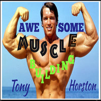 Awesome Muscle Building - Tony Horston