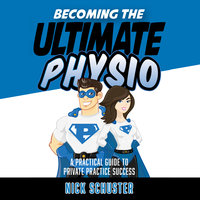 Becoming the ultimate physio - Nick Schuster