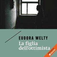 La figlia dell'ottimista - Eudora Welty