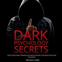 Dark Psychology Secrets: Step by Step Guide to Reading and Analyzing People Using Mind Control and Persuasion - Michael Samba