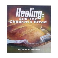 Healing: Still Children's Bread - Gilbert Adimora