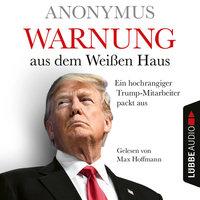 Warnung aus dem Weißen Haus: Ein hochrangiger Trump-Mitarbeiter packt aus - Anonymus