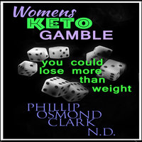 Womens Keto Gamble - You Could Lose More than Weight - Phillip Osmond Clark